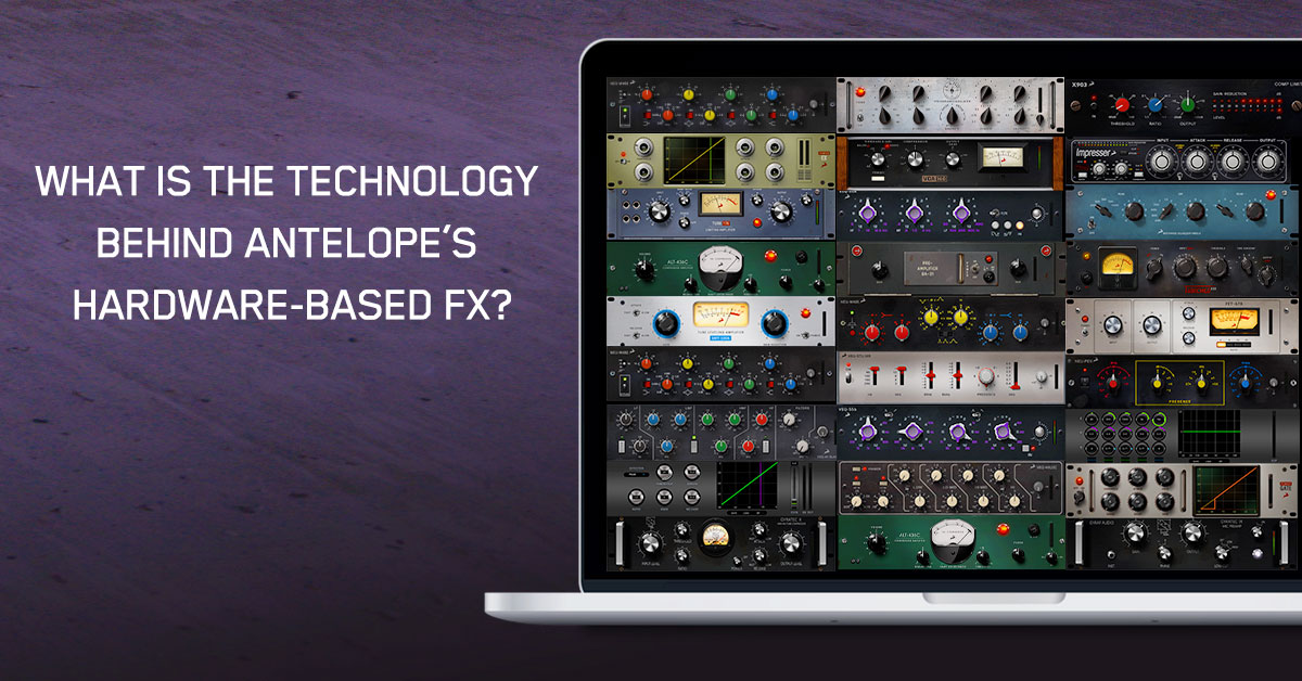 What is the Technology Behind Antelope's Hardware-based FX?
